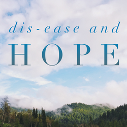 Dis-Ease and Hope